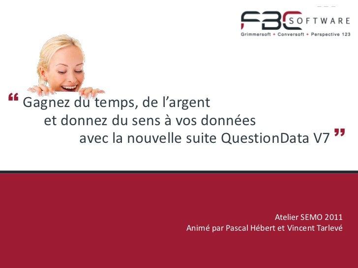 '' Gagnez du temps, de l'argent     et donnez du sens à vos données          avec la nouvelle suite QuestionData V7 ''    ...