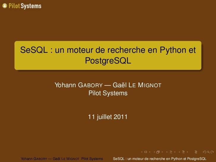 SeSQL : un moteur de recherche en Python et               PostgreSQL                   Yohann G ABORY — Gaël L E M IGNOT  ...