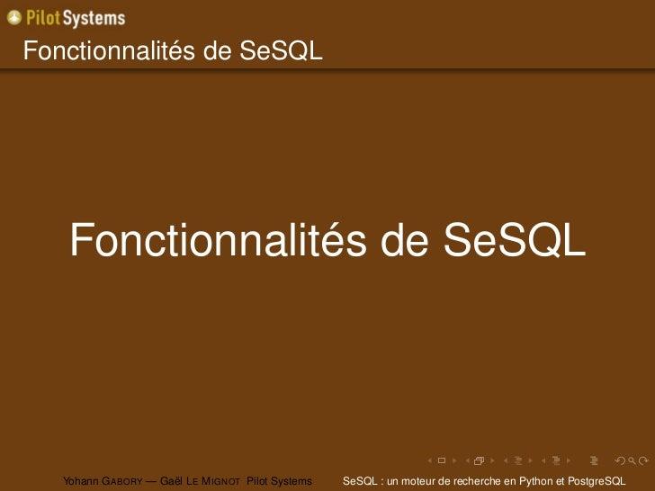 Fonctionnalités de SeSQL   Fonctionnalités de SeSQL   Yohann G ABORY — Gaël L E M IGNOT Pilot Systems   SeSQL : un moteur ...