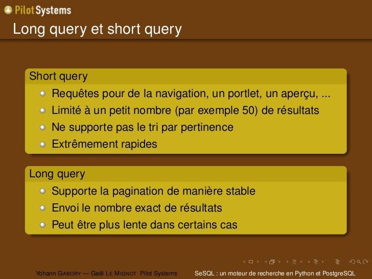 Long query et short query  Short query        Requêtes pour de la navigation, un portlet, un aperçu, ...        Limité à u...