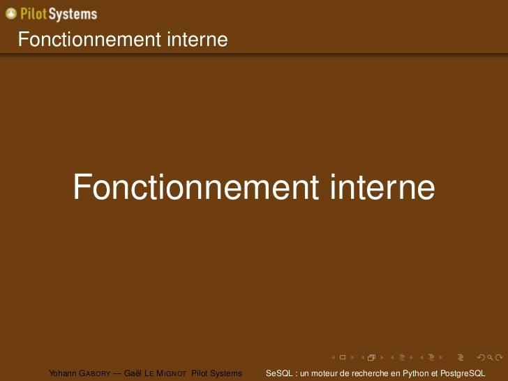 Fonctionnement interne        Fonctionnement interne   Yohann G ABORY — Gaël L E M IGNOT Pilot Systems   SeSQL : un moteur...