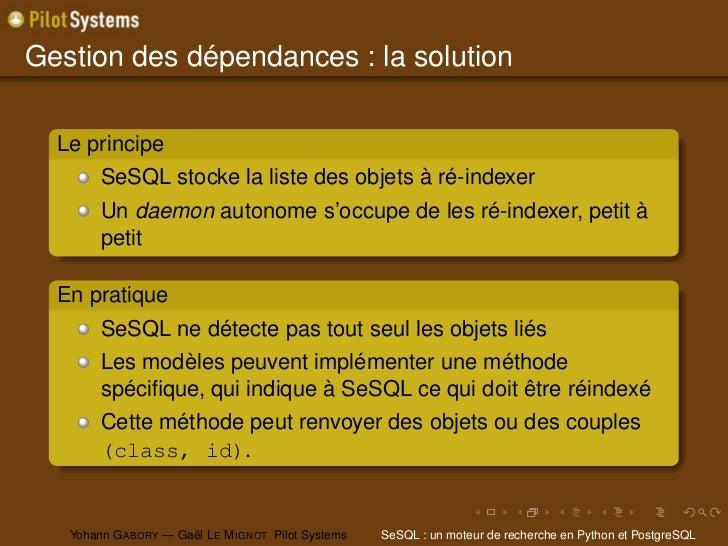 Gestion des dépendances : la solution  Le principe        SeSQL stocke la liste des objets à ré-indexer        Un daemon a...