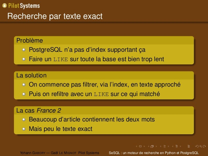 Recherche par texte exact  Problème      PostgreSQL n'a pas d'index supportant ça        Faire un LIKE sur toute la base e...