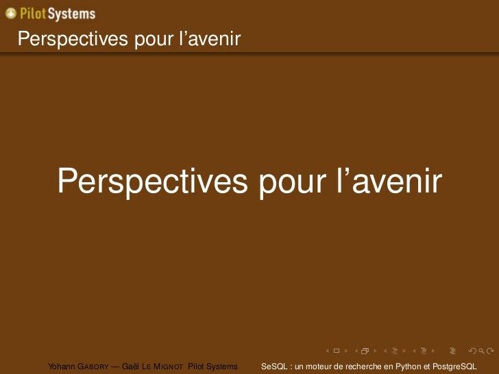 Perspectives pour l'avenir     Perspectives pour l'avenir   Yohann G ABORY — Gaël L E M IGNOT Pilot Systems   SeSQL : un m...