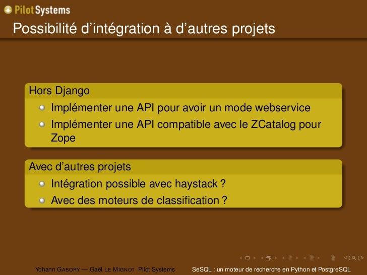 Possibilité d'intégration à d'autres projets  Hors Django        Implémenter une API pour avoir un mode webservice        ...