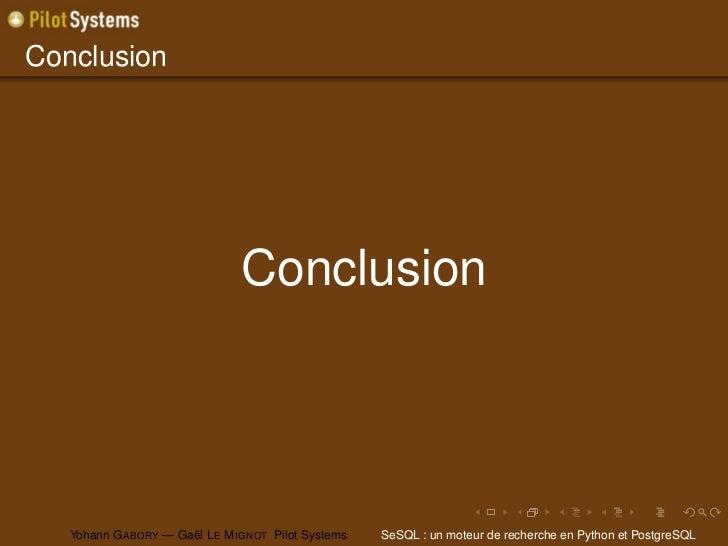 Conclusion                                Conclusion   Yohann G ABORY — Gaël L E M IGNOT Pilot Systems   SeSQL : un moteur...