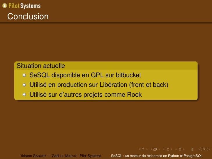 Conclusion  Situation actuelle      SeSQL disponible en GPL sur bitbucket        Utilisé en production sur Libération (fro...