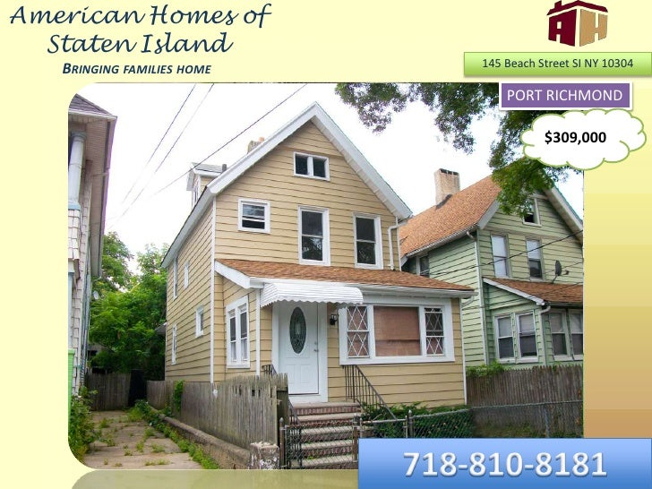 American Homes of Staten IslandBringing families home<br />145 Beach Street SI NY 10304<br />PORT RICHMOND<br />$309,000<b...