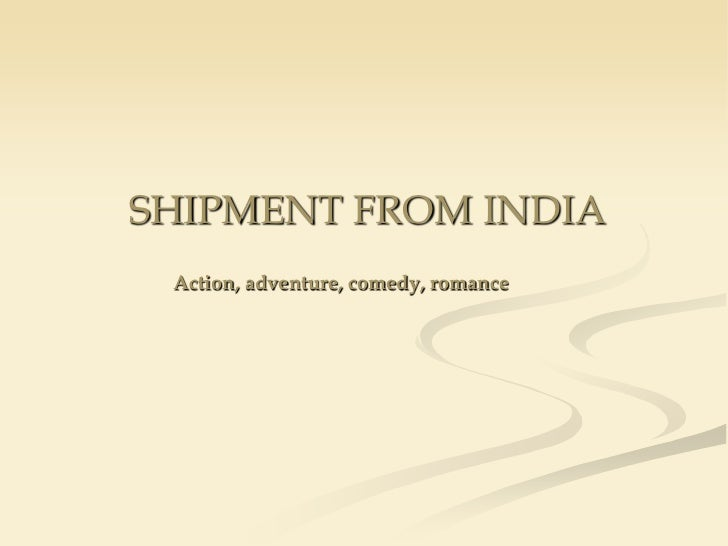 SHIPMENT FROM INDIA Action, adventure, comedy, romance