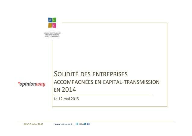 www.afic.asso.fr    |     SOLIDITÉ  DES  ENTREPRISES   ACCOMPAGNÉES  EN  CAPITAL-‐TRANSMISSION   EN  ...