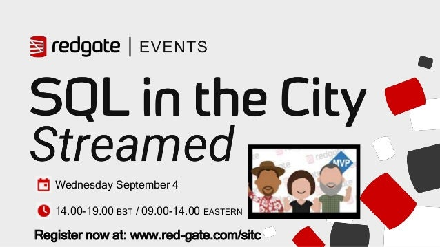 Wednesday September 4 14.00-19.00 BST / 09.00-14.00 EASTERN Register now at: www.red-gate.com/sitc