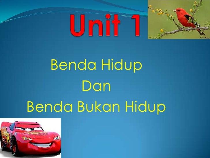 Unit 1<br />Benda Hidup<br />Dan <br />Benda BukanHidup<br />
