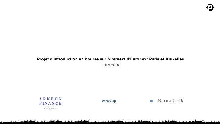 Projet d'introduction en bourse sur Alternext d'Euronext Paris et Bruxelles                                  Juillet 2010 ...