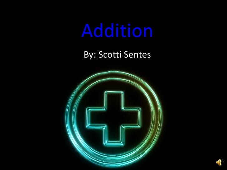 Addition<br />By: ScottiSentes<br />