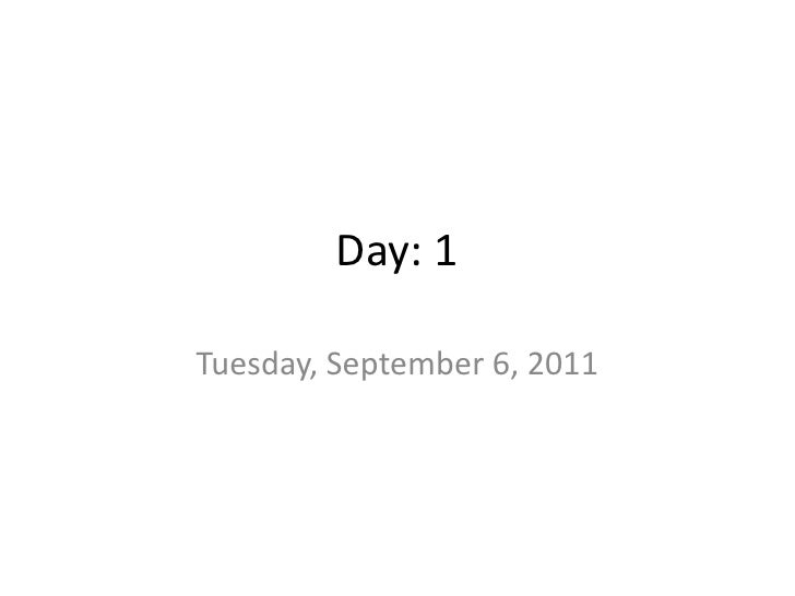 Day: 1<br />Tuesday, September 6, 2011<br />