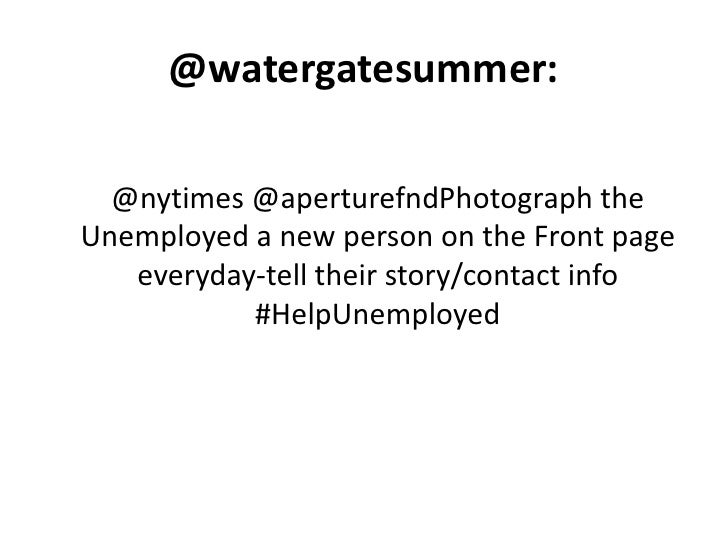 @watergatesummer:<br />@nytimes @aperturefndPhotograph the Unemployed a new person on the Front page everyday-tell their s...