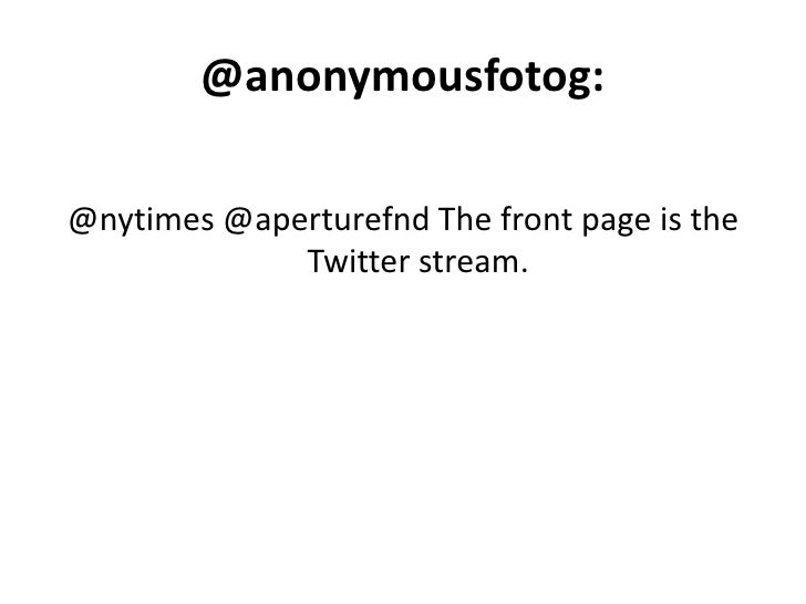 @anonymousfotog:<br />@nytimes @aperturefnd The front page is the Twitter stream.<br />