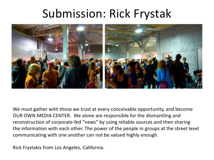 Submission: Rick Frystak<br />We must gather with those we trust at every conceivable opportunity, and become OUR OWN MEDI...