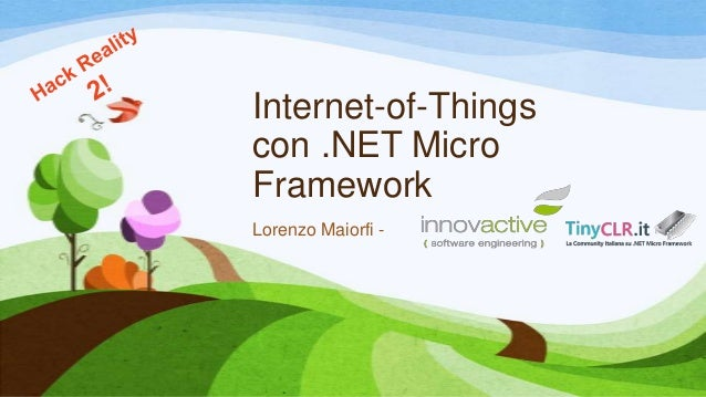 Internet-of-Thingscon .NET MicroFrameworkLorenzo Maiorfi -
