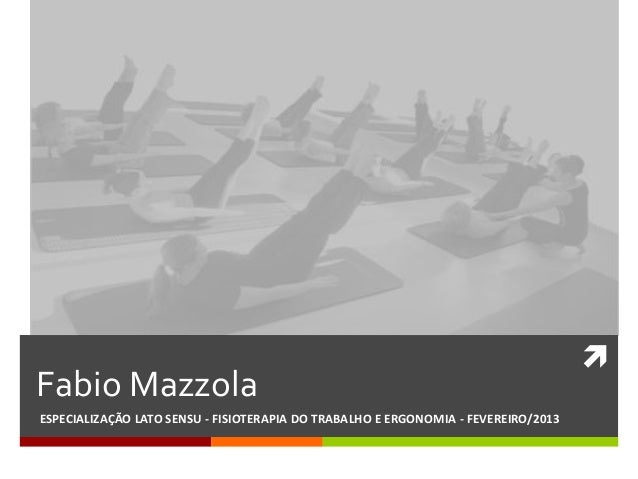 Fabio MazzolaESPECIALIZAÇÃO LATO SENSU - FISIOTERAPIA DO TRABALHO E ERGONOMIA - FEVEREIRO/2013