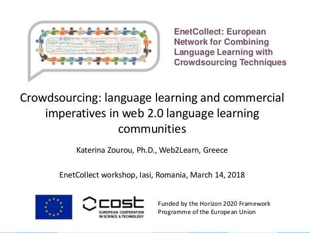 Crowdsourcing: language learning and commercial imperatives in web 2.0 language learning communities Katerina Zourou, Ph.D...