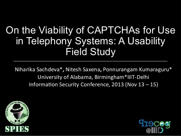 On the Viability of CAPTCHAs for Use in Telephony Systems: A Usability Field Study Niharika	   Sachdeva*,	   Nitesh	   Sax...