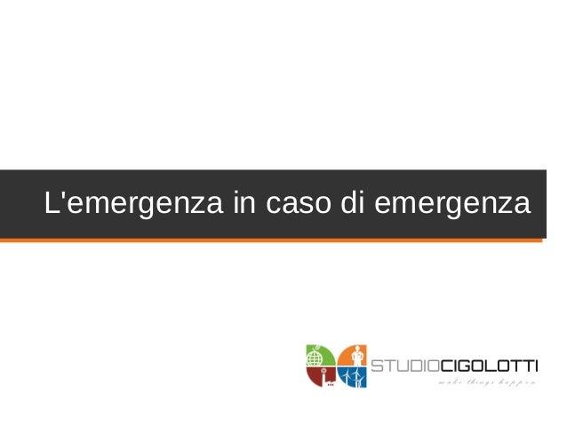 L'emergenza in caso di emergenza m a ke thing s ha p p e n