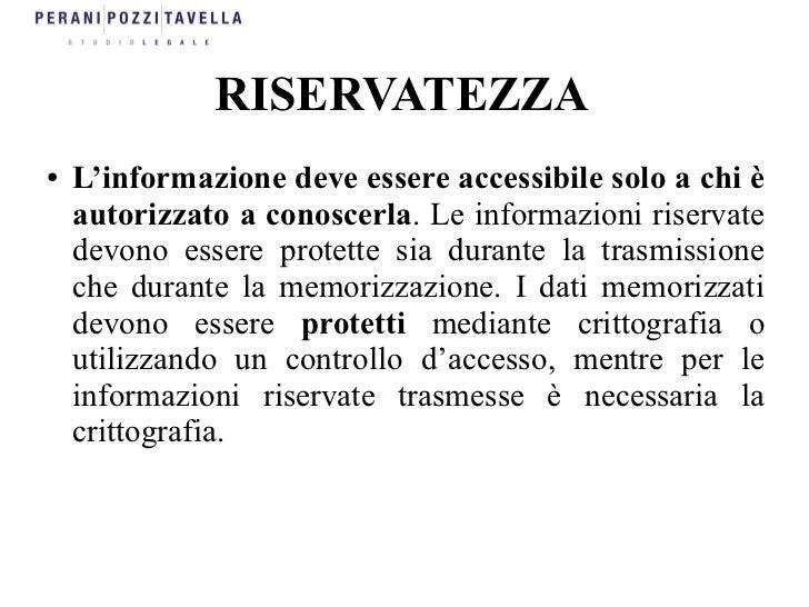 RISERVATEZZA●   L'informazione deve essere accessibile solo a chi è    autorizzato a conoscerla. Le informazioni riservate...