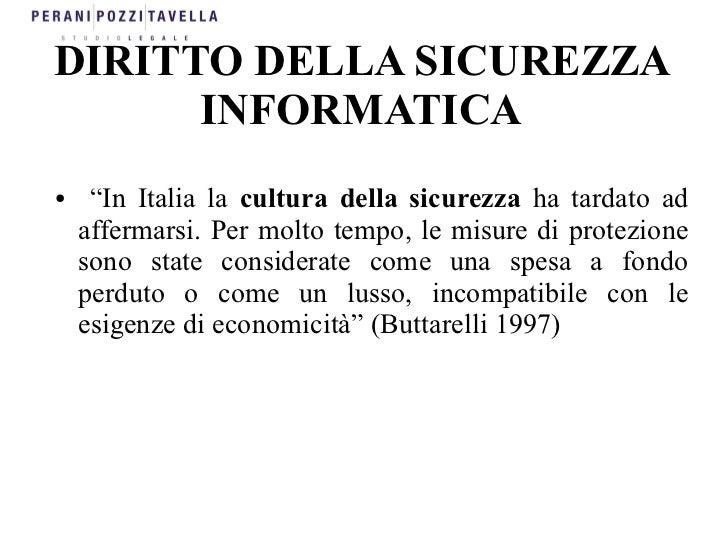 """DIRITTO DELLA SICUREZZA      INFORMATICA●    """"In Italia la cultura della sicurezza ha tardato ad    affermarsi. Per molto ..."""