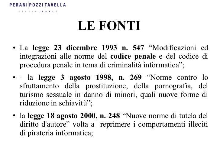 """LE FONTI●   La legge 23 dicembre 1993 n. 547 """"Modificazioni ed    integrazioni alle norme del codice penale e del codice d..."""