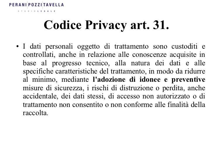 Codice Privacy art. 31.●   I dati personali oggetto di trattamento sono custoditi e    controllati, anche in relazione all...