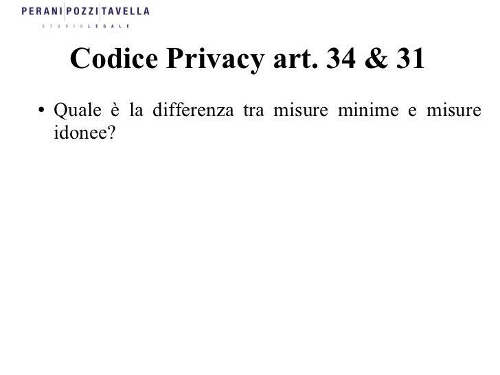 Codice Privacy art. 34 & 31●   Quale è la differenza tra misure minime e misure    idonee?
