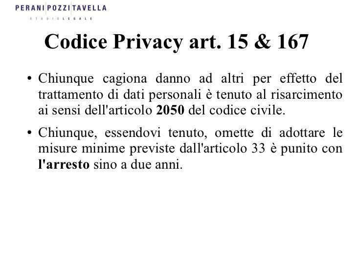 Codice Privacy art. 15 & 167●   Chiunque cagiona danno ad altri per effetto del    trattamento di dati personali è tenuto ...