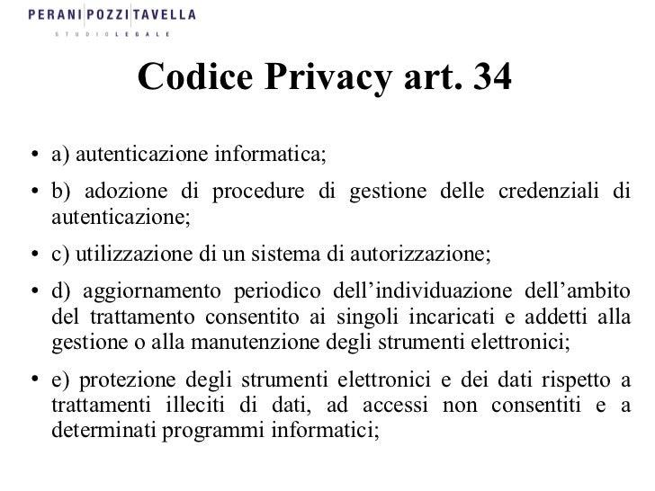 Codice Privacy art. 34●   a) autenticazione informatica;●   b) adozione di procedure di gestione delle credenziali di    a...