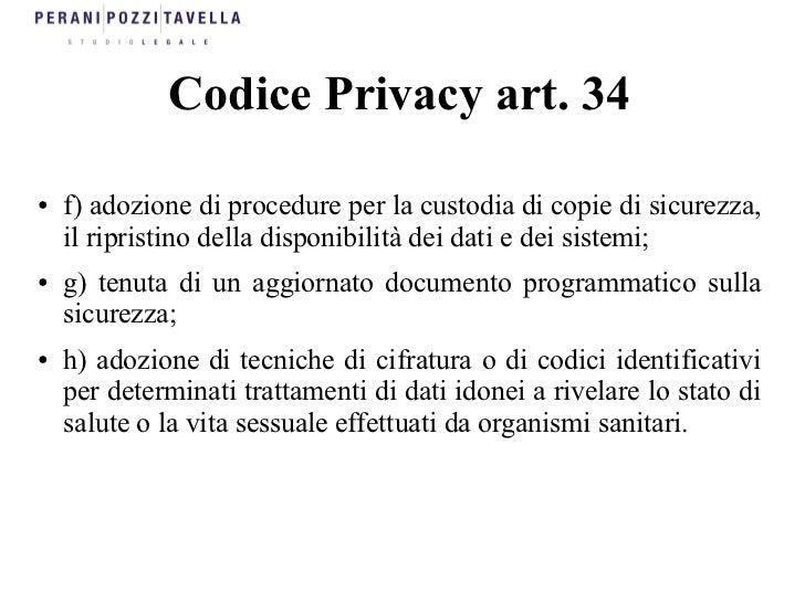 Codice Privacy art. 34●   f) adozione di procedure per la custodia di copie di sicurezza,    il ripristino della disponibi...