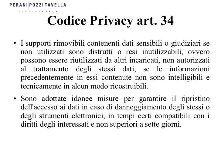 Codice Privacy art. 34●   I supporti rimovibili contenenti dati sensibili o giudiziari se    non utilizzati sono distrutti...