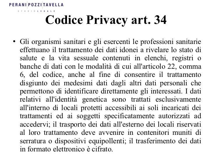 Codice Privacy art. 34●   Gli organismi sanitari e gli esercenti le professioni sanitarie    effettuano il trattamento dei...