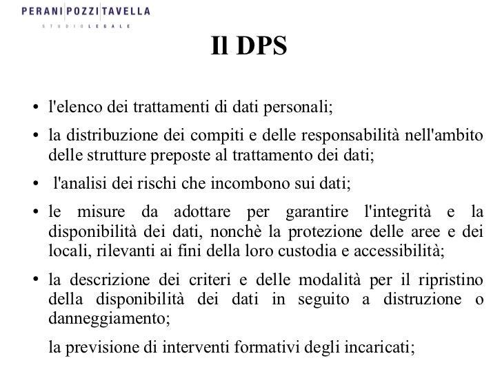 Il DPS●   lelenco dei trattamenti di dati personali;●   la distribuzione dei compiti e delle responsabilità nellambito    ...