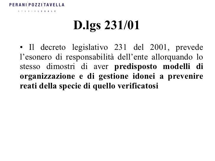D.lgs 231/01• Il decreto legislativo 231 del 2001, prevedel'esonero di responsabilità dell'ente allorquando lostesso dimos...