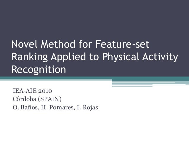 Novel Method for Feature-set Ranking Applied to Physical Activity Recognition IEA-AIE 2010 Córdoba (SPAIN) O. Baños, H. Po...