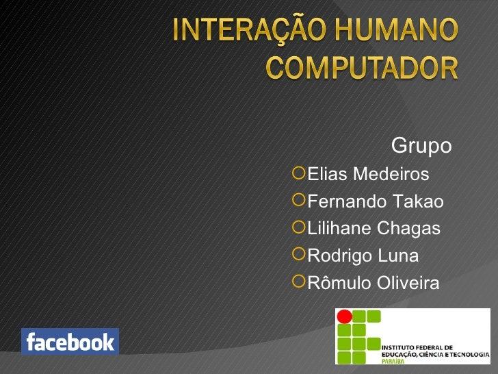 <ul><li>Grupo </li></ul><ul><ul><li>Elias Medeiros </li></ul></ul><ul><ul><li>Fernando Takao </li></ul></ul><ul><ul><li>Li...