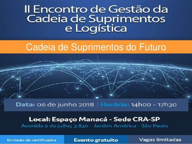 II Encontro em Gestão da Cadeia de Suprimentos e Logística Cadeia de Suprimentos do Futuro