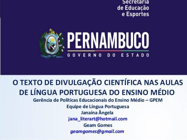 O TEXTO DE DIVULGAÇÃO CIENTÍFICA NAS AULAS DE LÍNGUA PORTUGUESA DO ENSINO MÉDIO Gerência de Políticas Educacionais do Ensi...