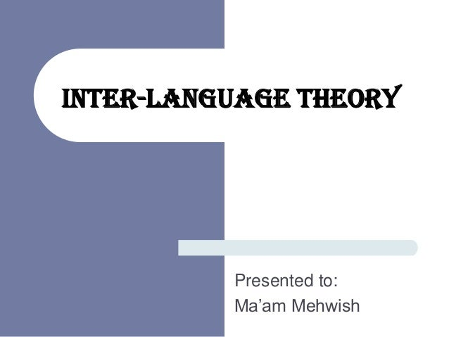 Inter-language Theory Presented to: Ma'am Mehwish