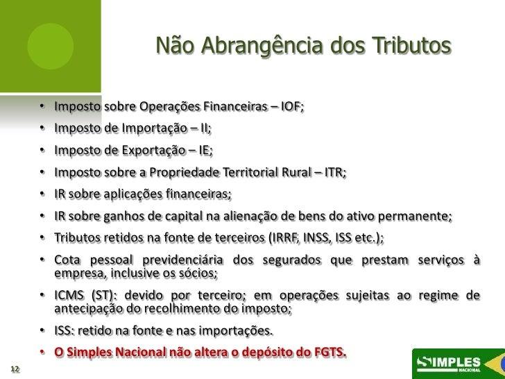 Não Abrangência dos Tributos     • Imposto sobre Operações Financeiras – IOF;     • Imposto de Importação – II;     • Impo...
