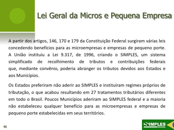 Lei Geral da Micros e Pequena Empresa     A partir dos artigos, 146, 170 e 179 da Constituição Federal surgiram várias lei...