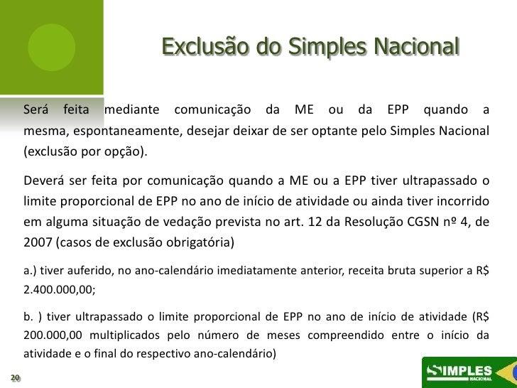 Exclusão do Simples Nacional     Será feita mediante comunicação da ME ou da EPP quando a     mesma, espontaneamente, dese...