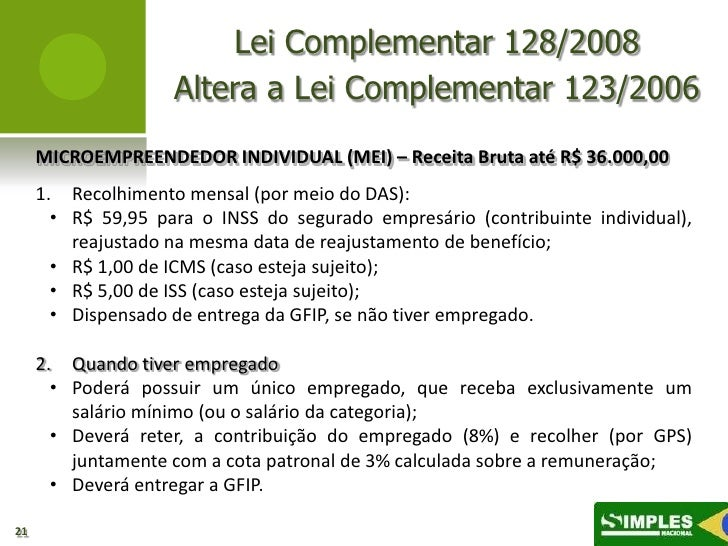 Lei Complementar 128/2008                    Altera a Lei Complementar 123/2006     MICROEMPREENDEDOR INDIVIDUAL (MEI) – R...