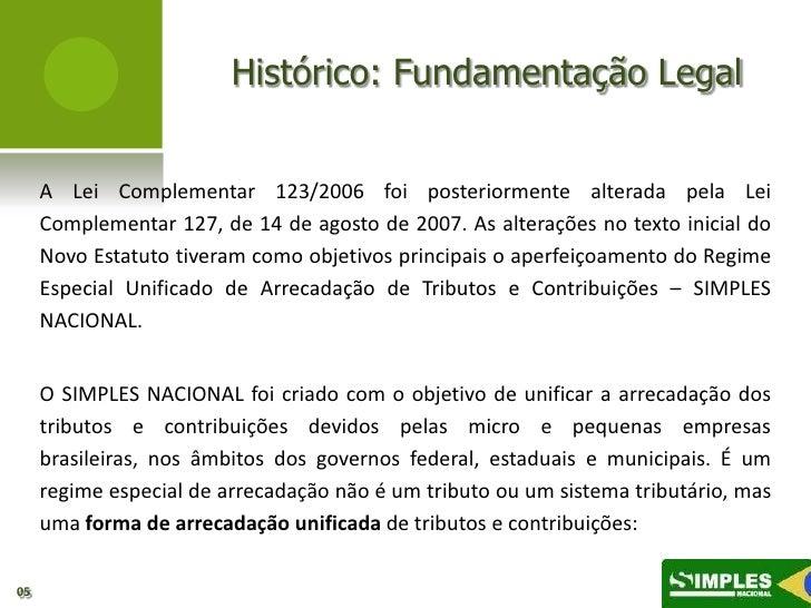 Histórico: Fundamentação Legal     A Lei Complementar 123/2006 foi posteriormente alterada pela Lei     Complementar 127, ...