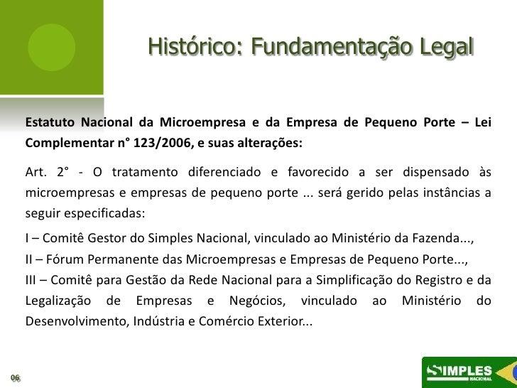 Histórico: Fundamentação Legal     Estatuto Nacional da Microempresa e da Empresa de Pequeno Porte – Lei     Complementar ...
